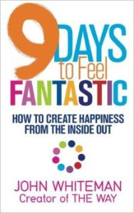 9 Days to Feel Fantastic: How to Create Happiness from the Inside Out