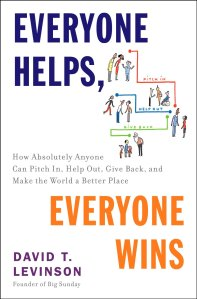 Everyone Helps, Everyone Wins: How Absolutely Anyone Can Pitch in, Help Out, Give Back, and Make the World a Better Place