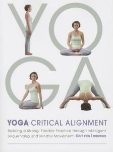 Yoga: Critical Alignment: Building a Strong, Flexible Practice through Intelligent Sequencing and Mindful Movement
